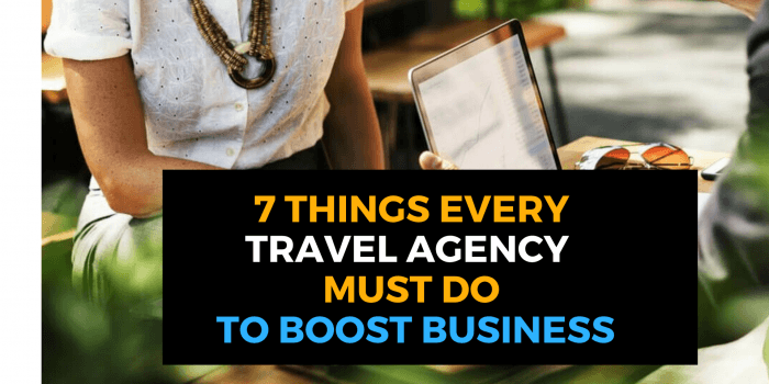 7 Things Every Travel Agency Must Do To Boost Business